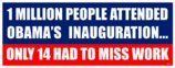 Obama's Inauguration - 14 Missed Work - Anti Obama - Political Bumper Sticker